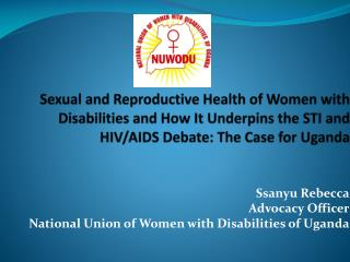 Ssanyu Rebecca Advocacy Officer National Union of Women with Disabilities of Uganda