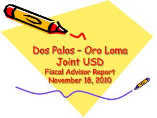 Dos Palos – Oro Loma Joint USD Fiscal Advisor Report November 18, 2010