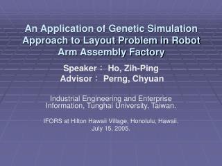 An Application of Genetic Simulation Approach to Layout Problem in Robot Arm Assembly Factory