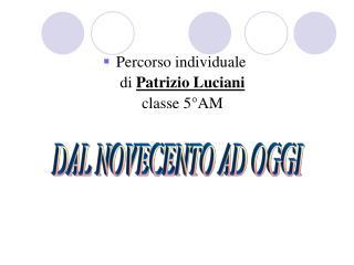 Percorso individuale di Patrizio Luciani classe 5°AM