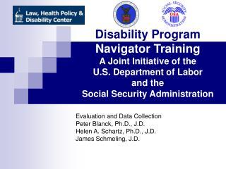 Evaluation and Data Collection Peter Blanck, Ph.D., J.D. Helen A. Schartz, Ph.D., J.D.