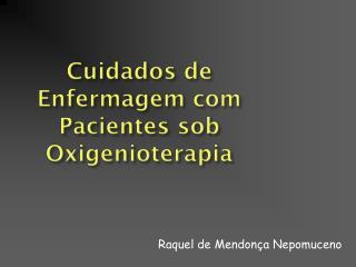 Cuidados de Enfermagem com Pacientes sob  Oxigenioterapia