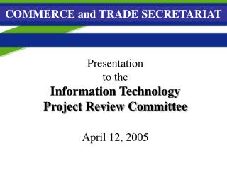Presentation  to the Information Technology  Project Review Committee April 12, 2005