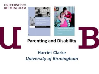 Parenting and Disability Harriet Clarke University of Birmingham
