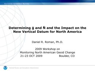 Determining ġ and N and the Impact on the New Vertical Datum for North America
