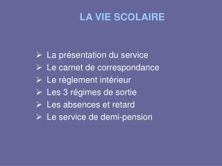 LA VIE SCOLAIRE La pr�sentation du service Le carnet de correspondance Le r�glement int�rieur