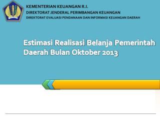 Estimasi Realisasi Belanja Pemerintah  Daerah  Bulan Oktober 2013