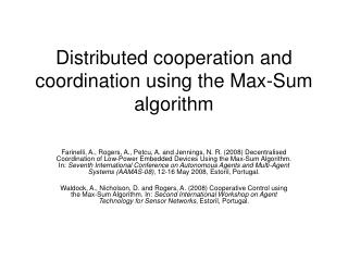 Distributed cooperation and coordination using the Max-Sum algorithm