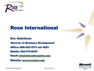 Rose International Eric Hutchison Director of Business Development Office: 888-430-7673 ext 4201