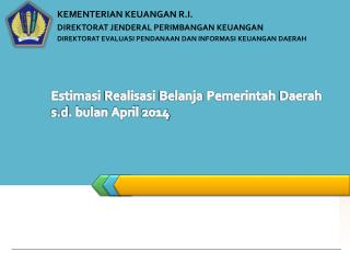 Estimasi Realisasi Belanja Pemerintah  Daerah  s.d. bulan April 2014