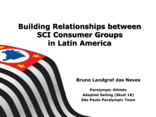 Building Relationships between SCI Consumer Groups in Latin America
