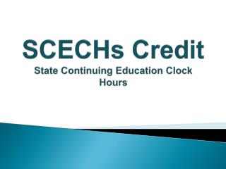 SCECHs  Credit State Continuing Education Clock Hours