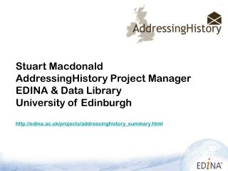 Stuart Macdonald AddressingHistory Project Manager EDINA & Data Library University of Edinburgh