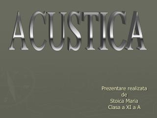Prezentare realizata de  Stoica Maria Clasa a XI a A