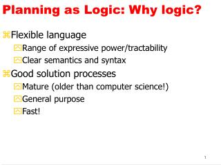 Planning as Logic: Why logic?