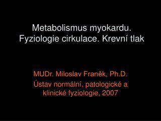 Metabolismus myokardu. Fyziologie cirkulace. Krevn� tlak