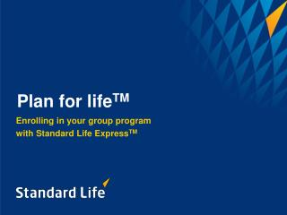 Enrolling in your group program  with Standard Life Express TM