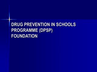 DRUG PREVENTION IN SCHOOLS PROGRAMME (DPSP) FOUNDATION