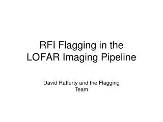 RFI Flagging in the  LOFAR Imaging Pipeline