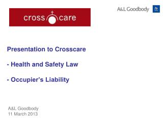 Presentation to Crosscare   - Health and Safety Law - Occupier's Liability