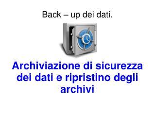 Back – up dei dati.