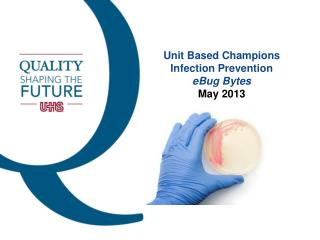 Unit Based Champions Infection Prevention eBug  Bytes May 2013