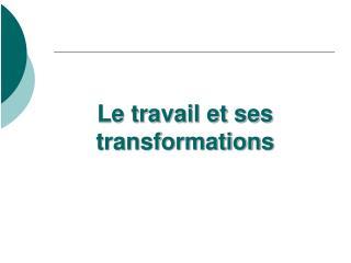 Le travail et ses transformations