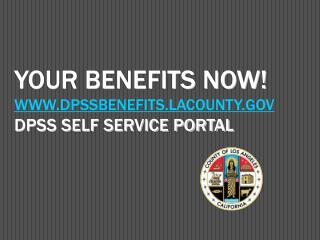 Your Benefits NOW! DPSSBenefits.lacounty DPSS Self Service Portal