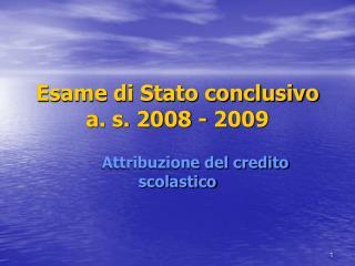 Esame di Stato conclusivo a. s. 2008 - 2009