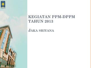 KEGIATAN PPM-DPPM TAHUN 2013 Jaka sriyana