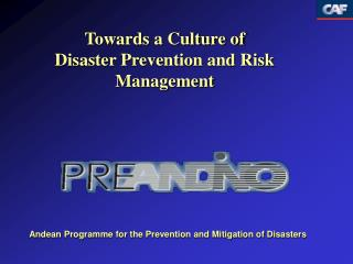 Towards a Culture of  Disaster Prevention and Risk Management