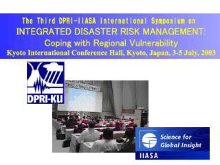 The DPRI-IIASA International Symposium on INTEGRATED DISATER RISK MANAGEMENT