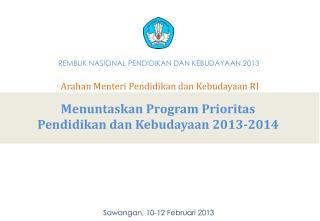 Menuntaskan Program Prioritas  Pendidikan dan Kebudayaan 2013-2014