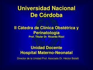 Universidad Nacional  De Córdoba II Cátedra de Clínica Obstétrica y Perinatología