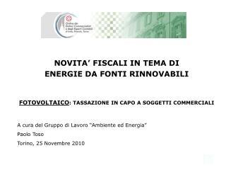 """A cura del Gruppo di Lavoro """"Ambiente ed Energia"""" Paolo Toso Torino, 25 Novembre 2010"""
