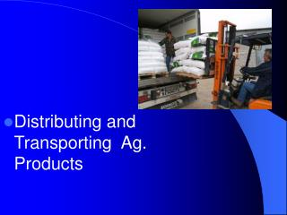 Distributing and Transporting  Ag. Products