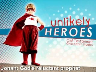Jonah: God s reluctant prophet