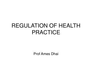 REGULATION OF HEALTH PRACTICE
