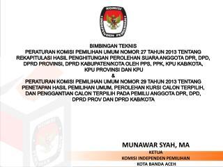 BIMBINGAN TEKNIS PERATURAN KOMISI PEMILIHAN UMUM NOMOR 27 TAHUN 2013 TENTANG
