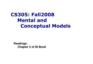 CS305: Fall2008     Mental and       Conceptual Models