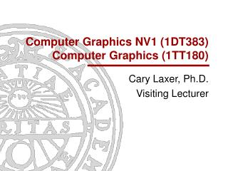 Computer Graphics NV1 (1DT383) Computer Graphics (1TT180)