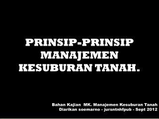 PRINSIP-PRINSIP   MANAJEMEN  KESUBURAN TANAH. Bahan Kajian  MK. Manajemen Kesuburan Tanah