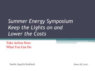 Summer Energy Symposium Keep the Lights on and  Lower the Costs