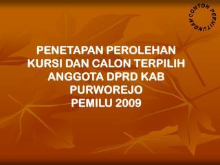 PENETAPAN PEROLEHAN KURSI DAN CALON TERPILIH ANGGOTA DPRD  KAB PURWOREJO PEMILU 2009