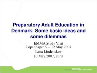 Preparatory Adult Education in Denmark:  Some basic ideas and some dilemmas