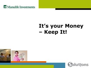 It's your Money – Keep It!