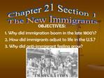 OBJECTIVES:  1.  Why did immigration boom in the late 1800 s  2. How did immigrants adjust to life in the U.S.  3. Why d