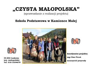 """""""CZYSTA MAŁOPOLSKA"""" (sprawozdanie z realizacji projektu) Szkoła Podstawowa w Kamionce Małej"""