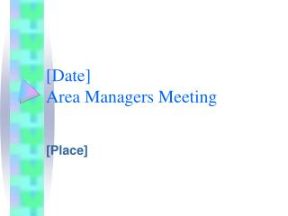 [Date] Area Managers Meeting