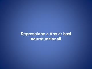 Depressione e Ansia: basi  neurofunzionali